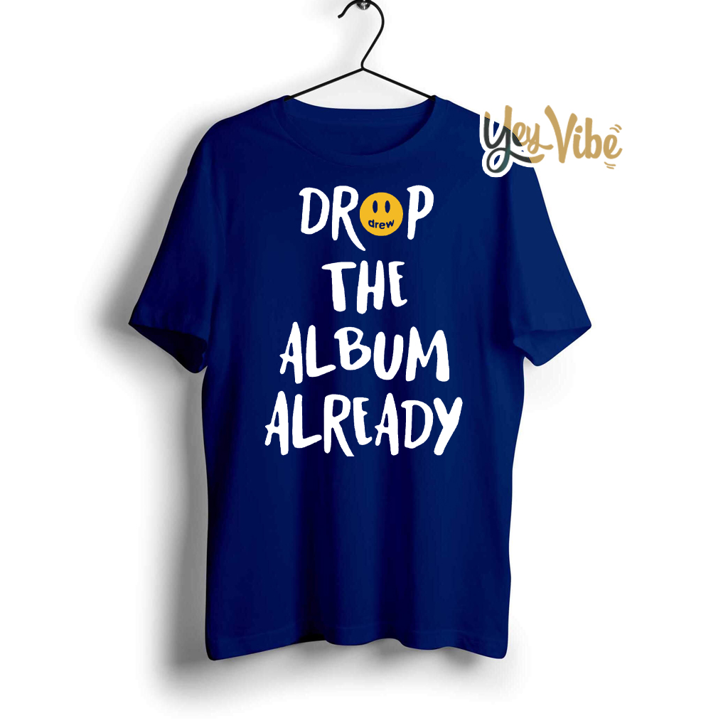Justin Bieber Drop the album already t shirt