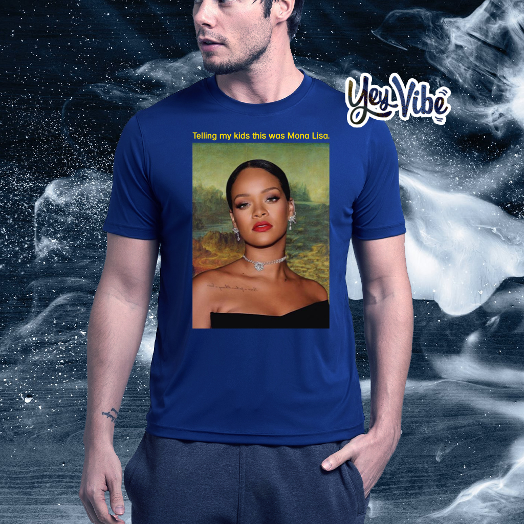 Rihanna Telling My Kids This Was Mona Lisa Black Shirts