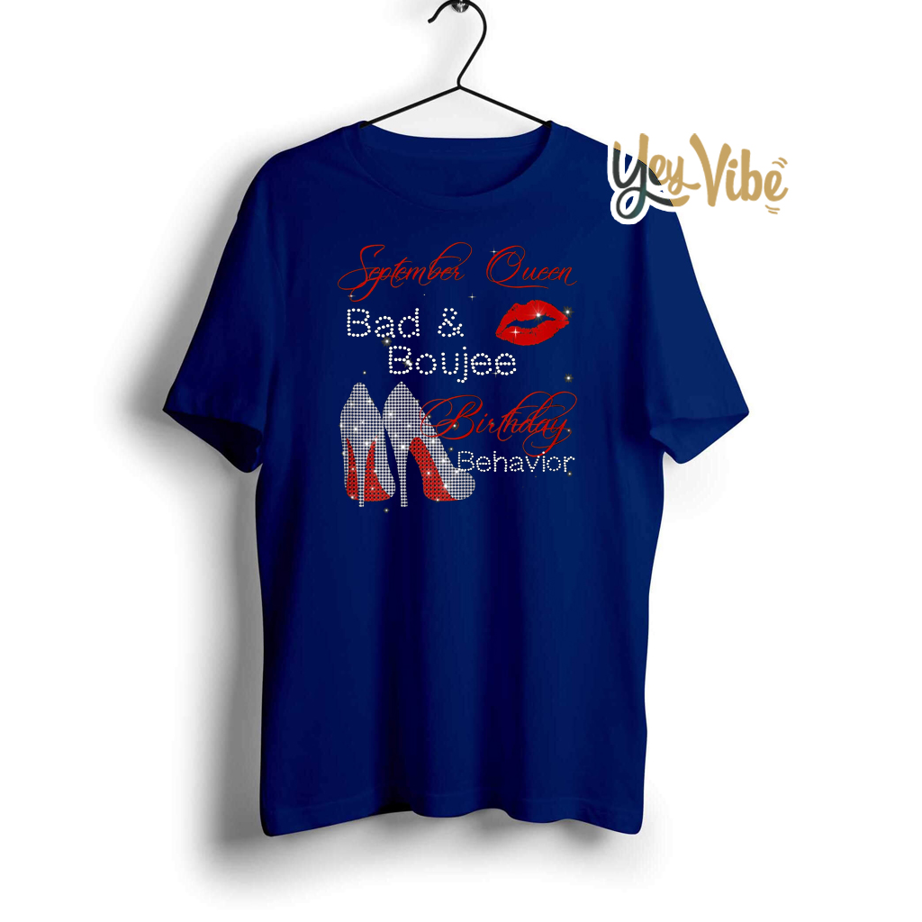 September Queen Bad & Boujee Birthday Gift Funny T-shirt