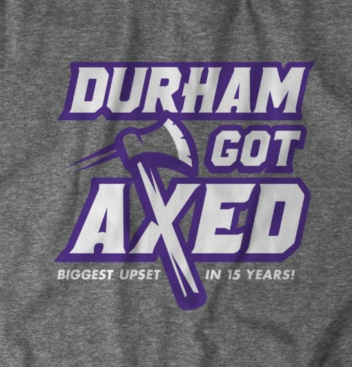 Durham Got Axed shirt