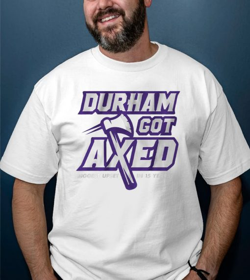Durham Got Axed shirts