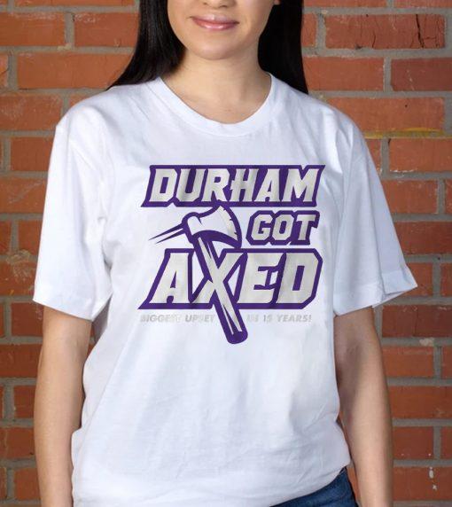 Durham Got Axed t shirt