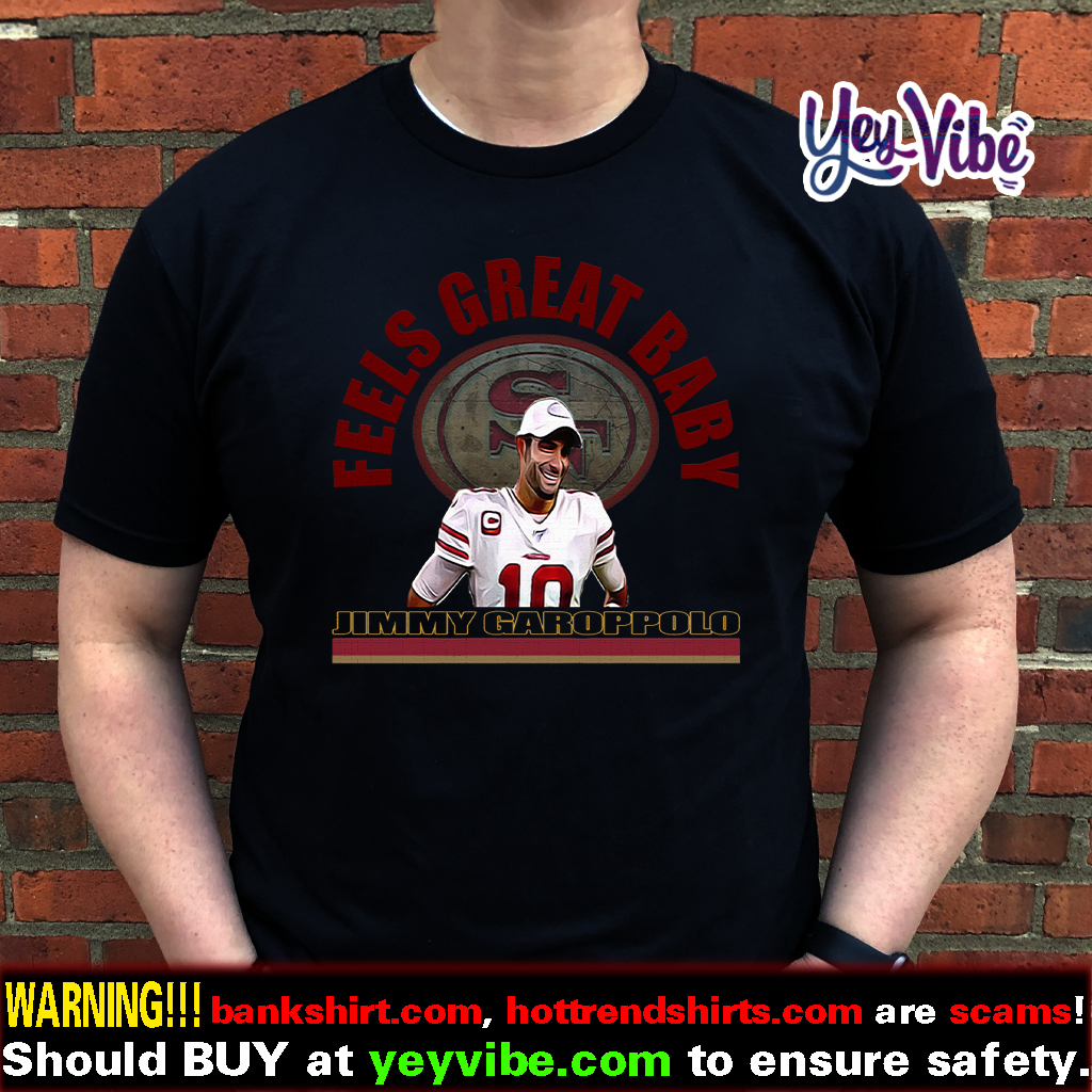 Jimmy Garoppolo – Feels Great Baby Shirt – George Kittle -San Francisco 49ers – Niners