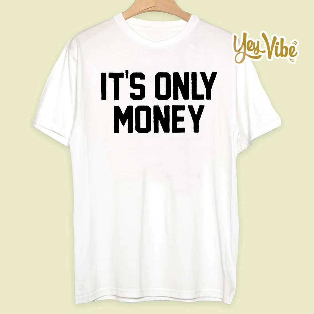 t's Only Money Shirts