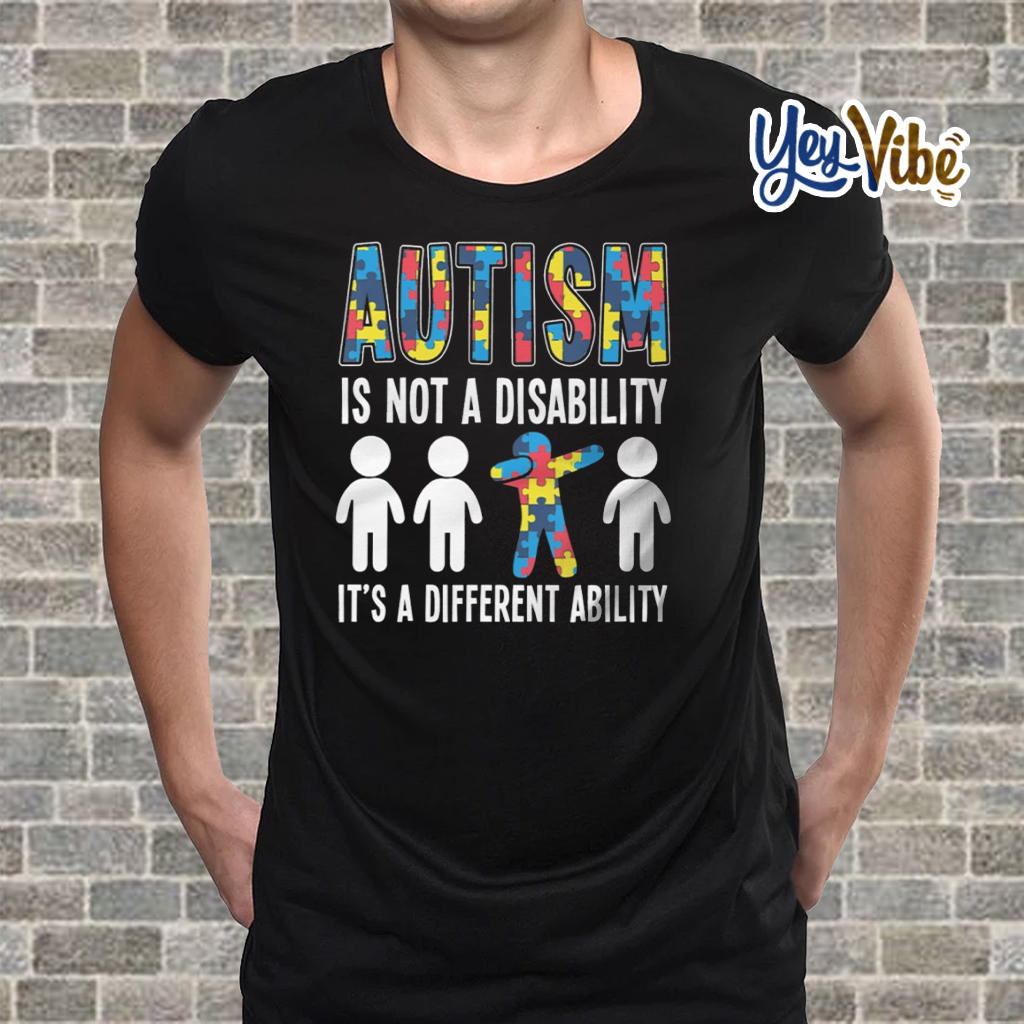 Autism Is Not A Disability Different Abilit t shirt