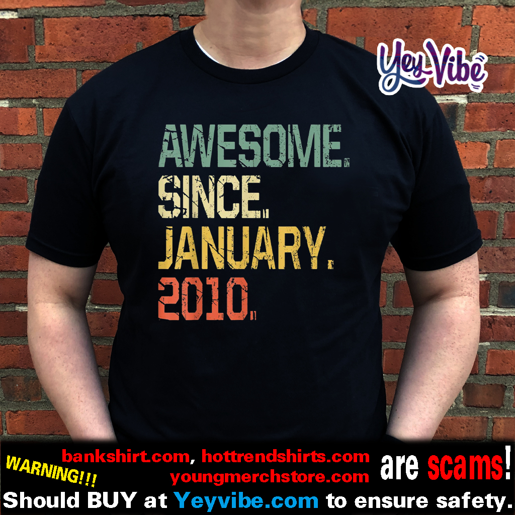Awesome Since January 2010 Shirt 10 Years Old Shirt