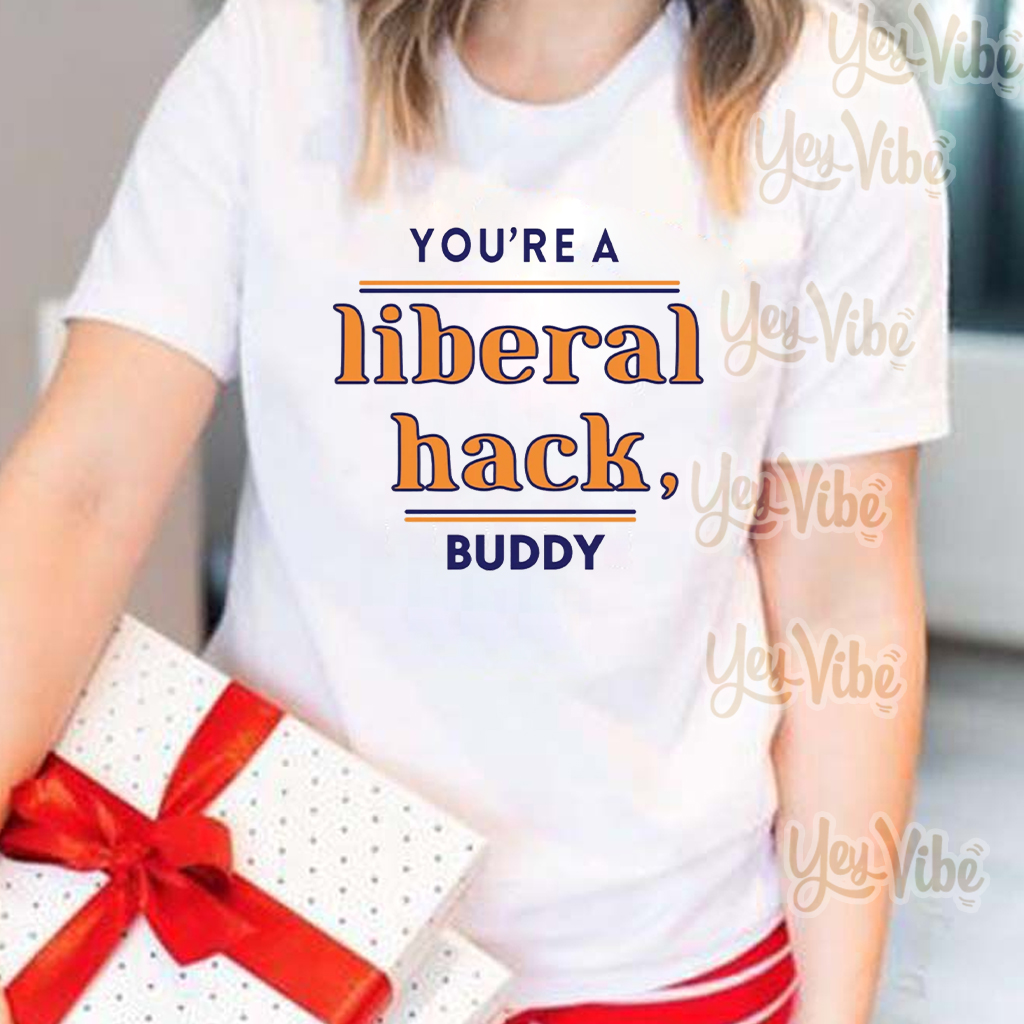 Liberal Hack You're a Liberal Hack Buddy T Shirt