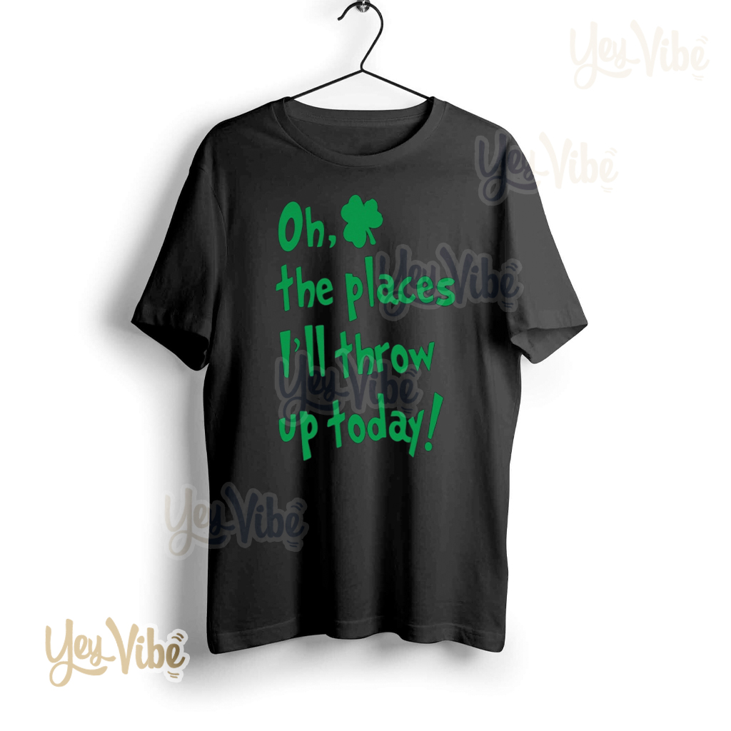 Oh The Places I'll Throw Up Today T Shirt