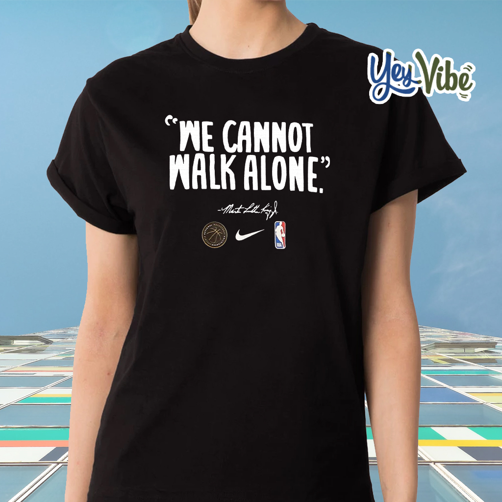 'We cannot walk alone' t shirts in honor of Dr. MLK Jr