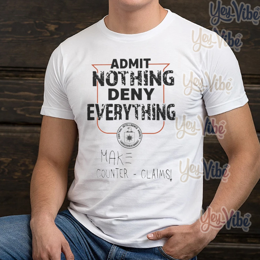 Admit Nothing Deny Everything Make Counter Claims T-Shirt