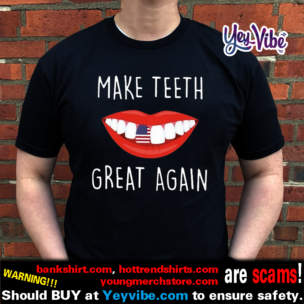 Make Teeth Great Again T Shirt