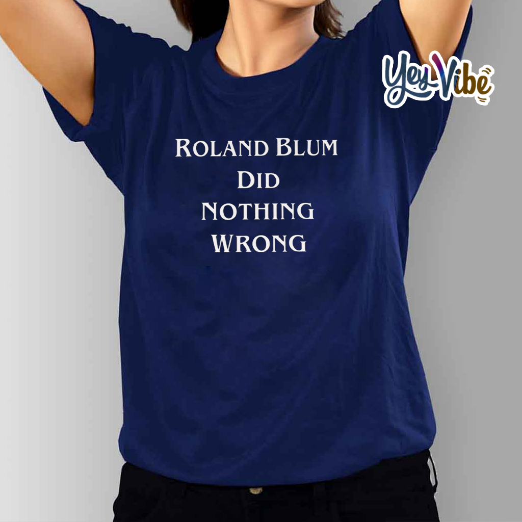 Roland Blum DiD Nothing Wrong Shirts