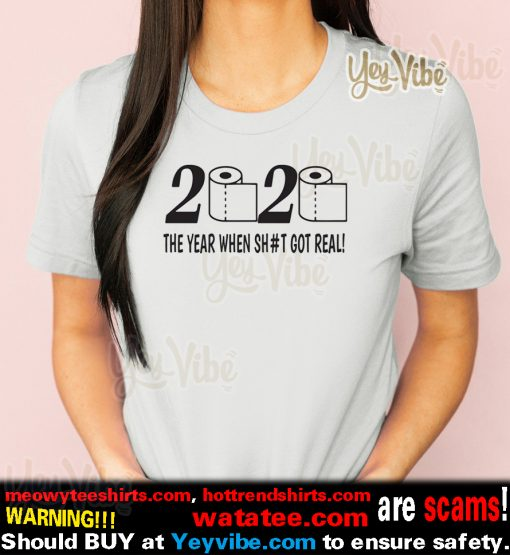 2020 toilet paper the year when shit got real t-shirt