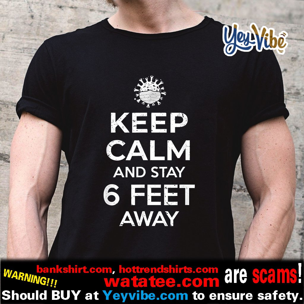 Keep Calm And Stay 6 Feet Away Antisocial Introvert T Shirt