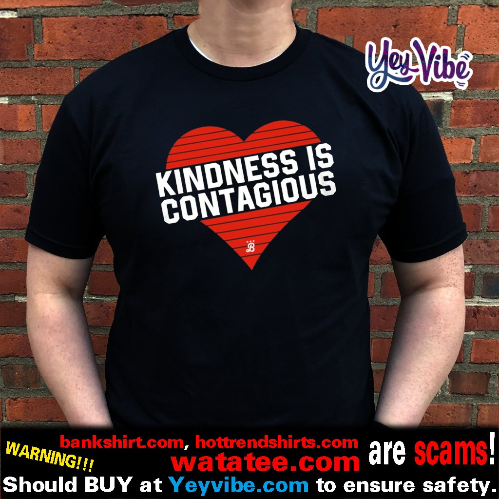Kindness Is Contagious T Shirt
