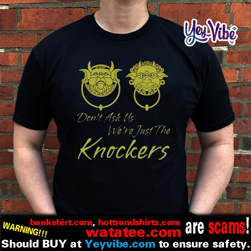 Labyrinth don't ask us we're just the knockers t shirts