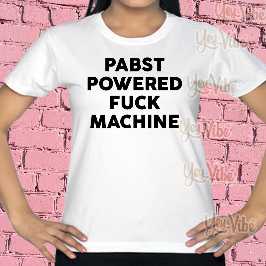 Pabst powered fuck machine t shirts