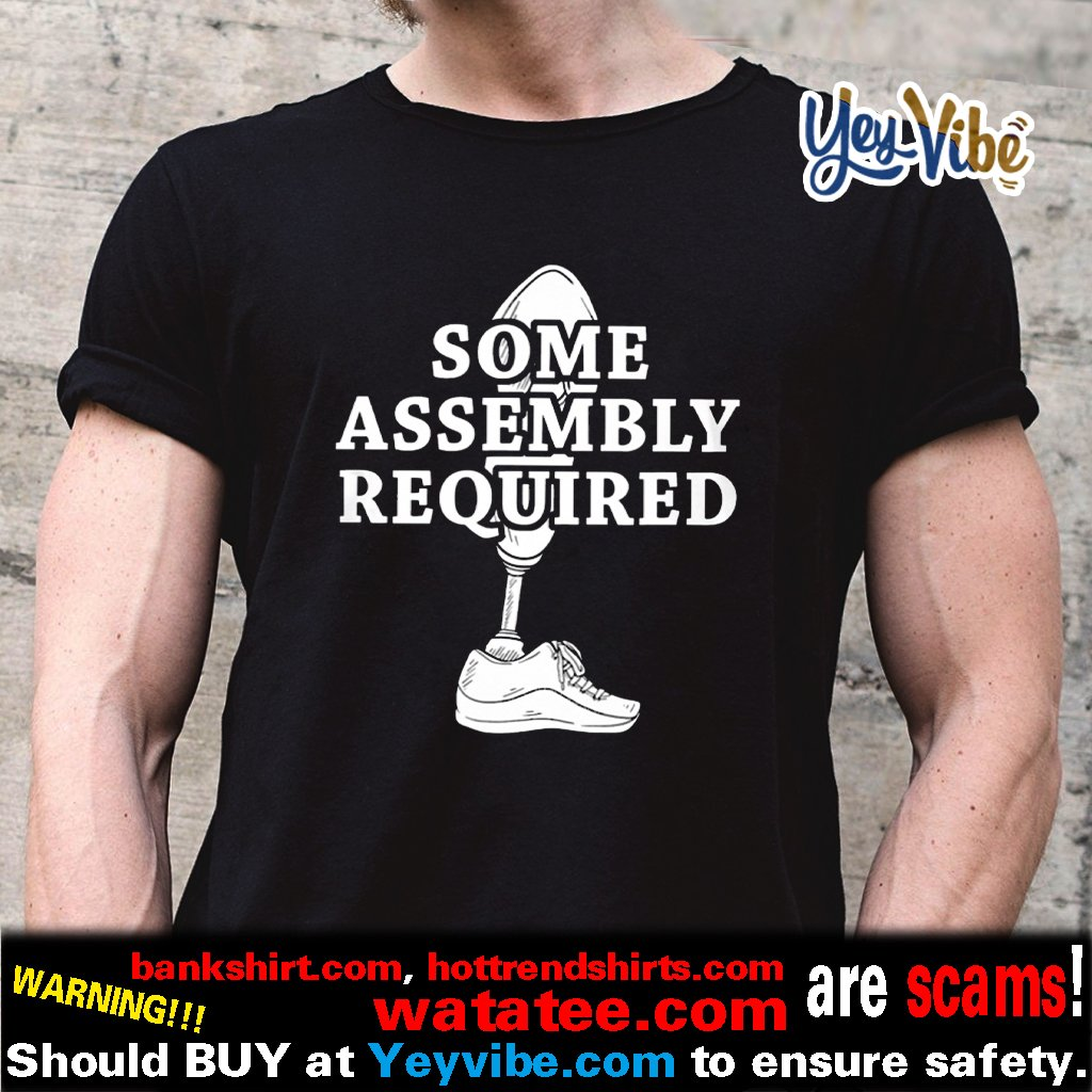 Some Assembly Required Leg Amputee T Shirt