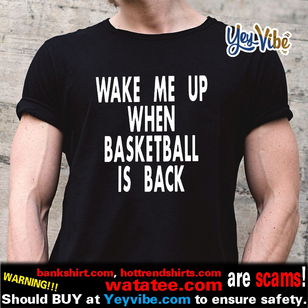 Wake Me Up When Basketball Is Back T Shirt