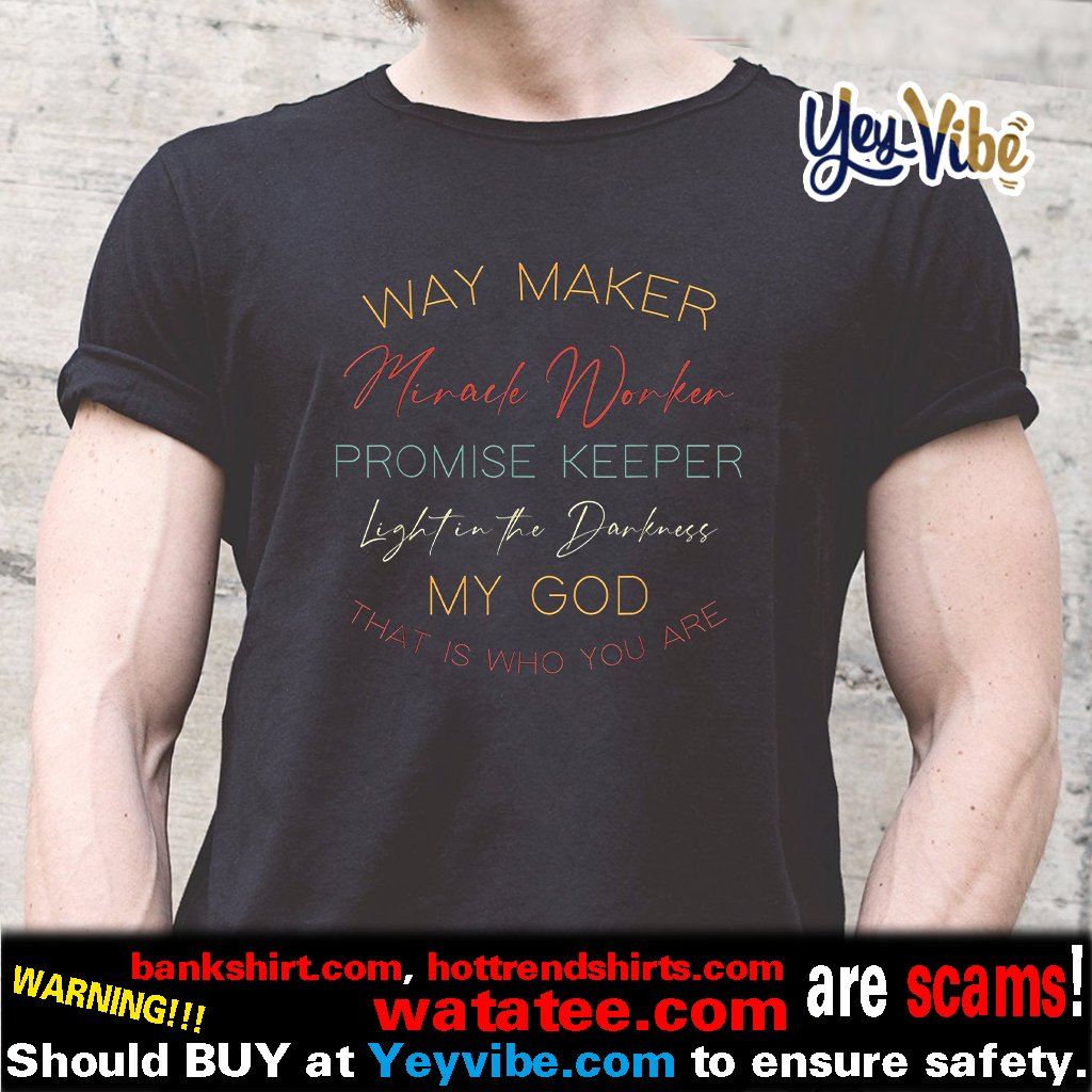 Way Maker Miracle Worker Promise Keeper Light In The Darknes T Shirt