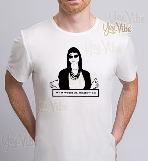 what would dr hinshaw t-shirt