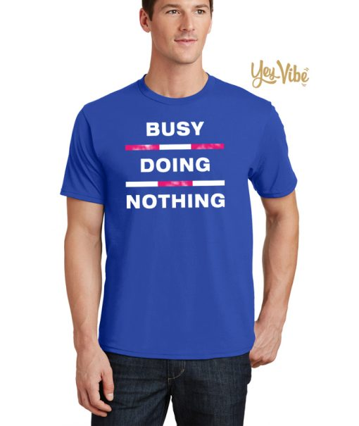 Busy Doing Nothing Shirts