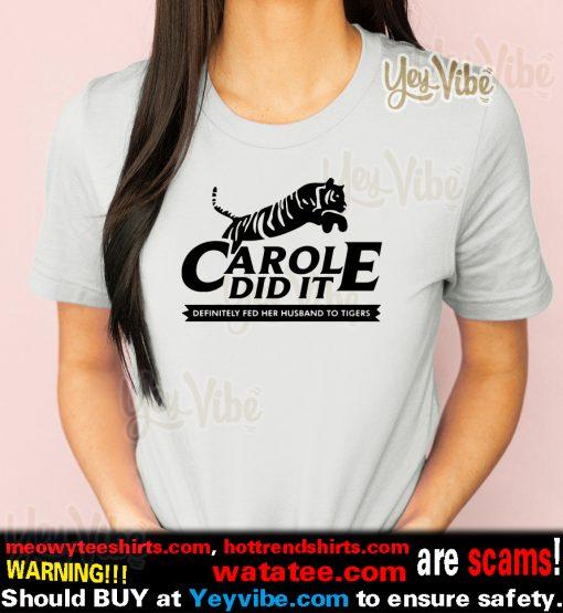 Carole Did It – Carole Baskin Definitely Fed Her Husband To Tigers T-Shirt
