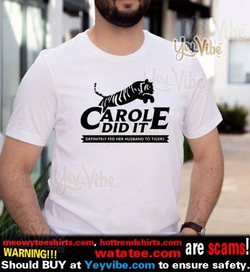 Carole Did It – Carole Baskin Definitely Fed Her Husband To Tigers T-Shirts