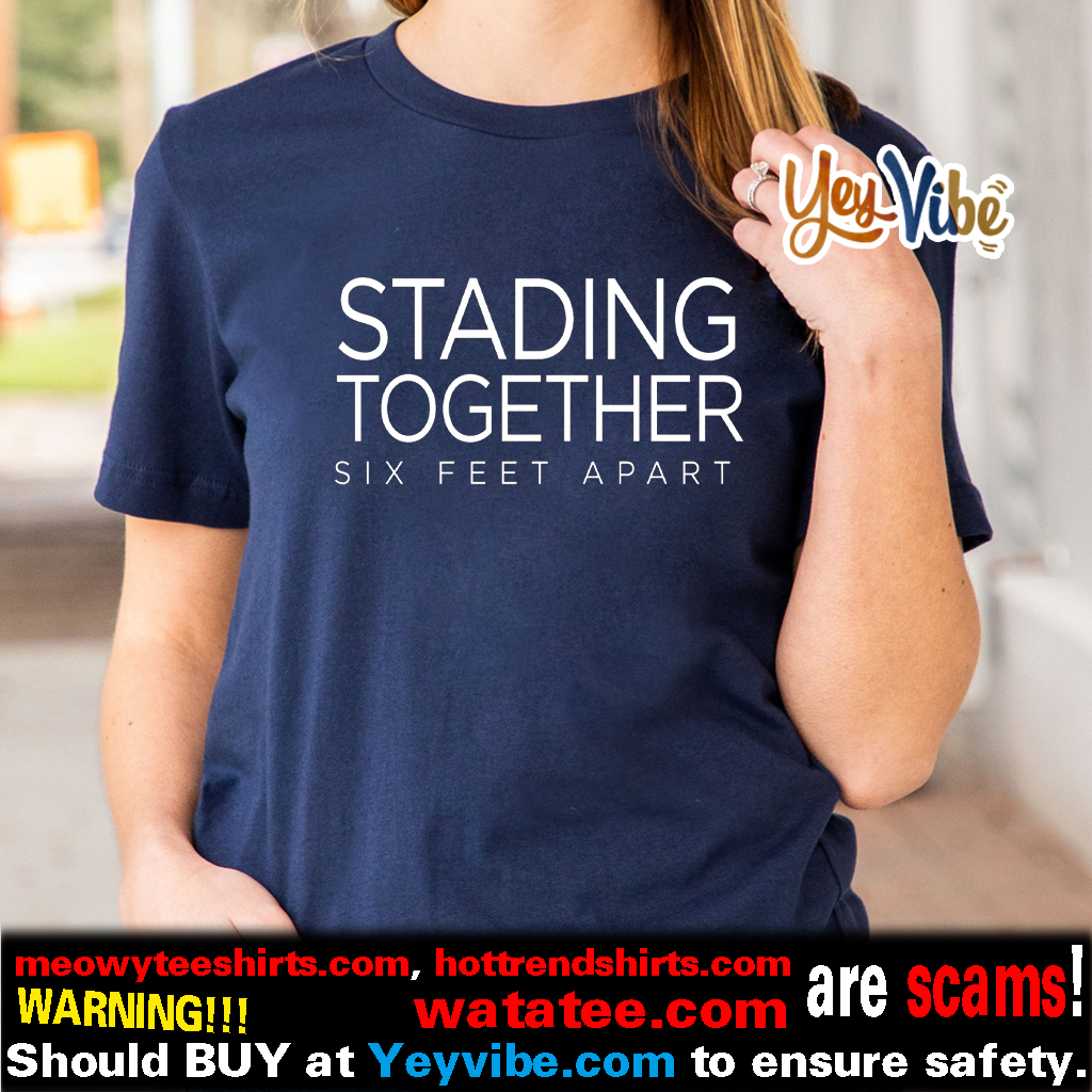 Stading Together Six Feet Apart T-shirt, Hoodie