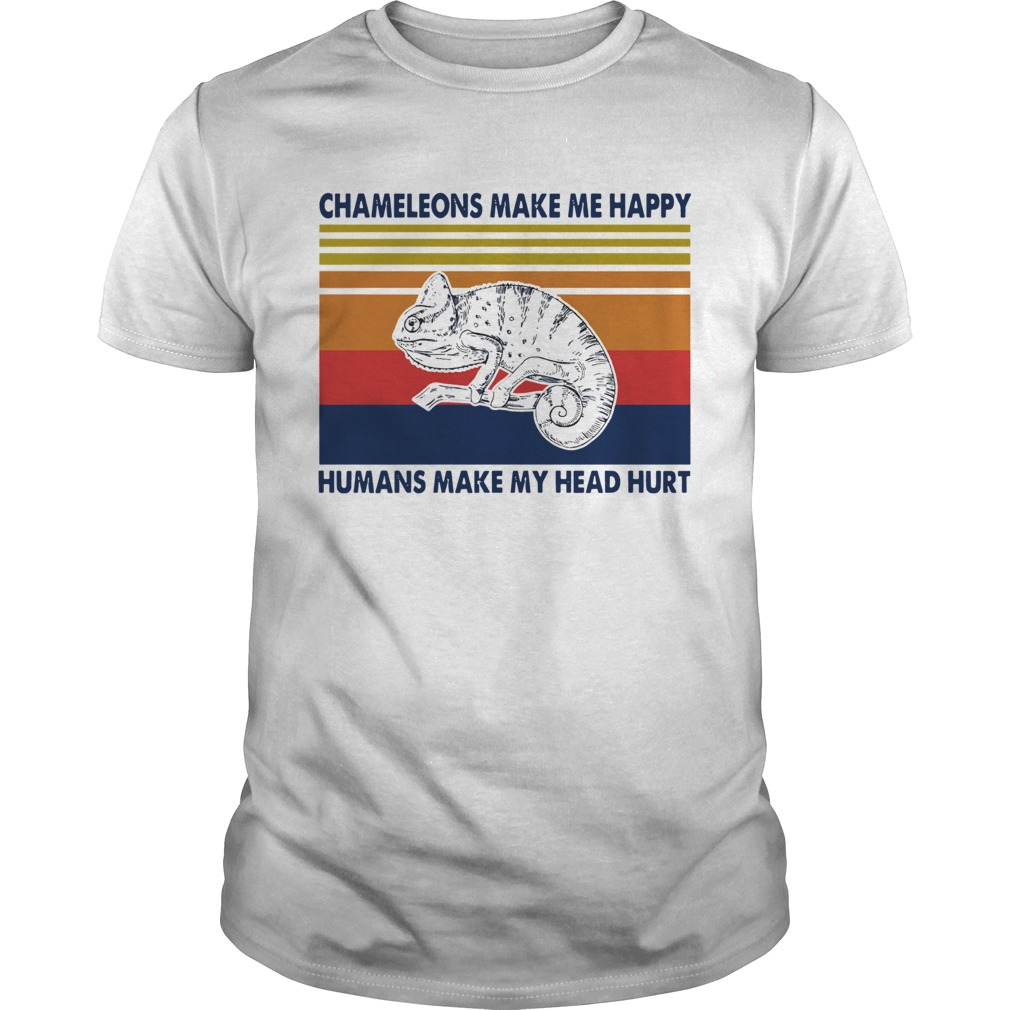 Chameleons Make Me Happy Humans Make My Head Hurt Unisex