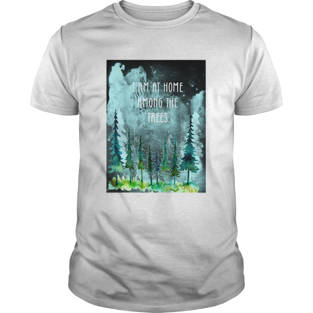 I Am At Home Among The Trees Unisex