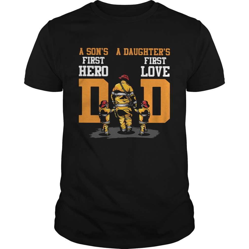 A Sons First Hero A Daughters First Love Dad Fireman Unisex