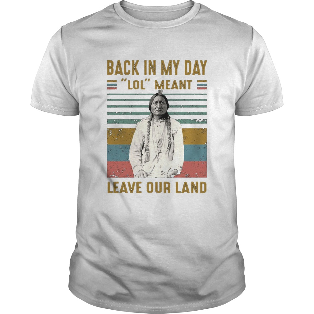 Black In My Day Lol Meant Leave Our Land Vintage Retro Unisex