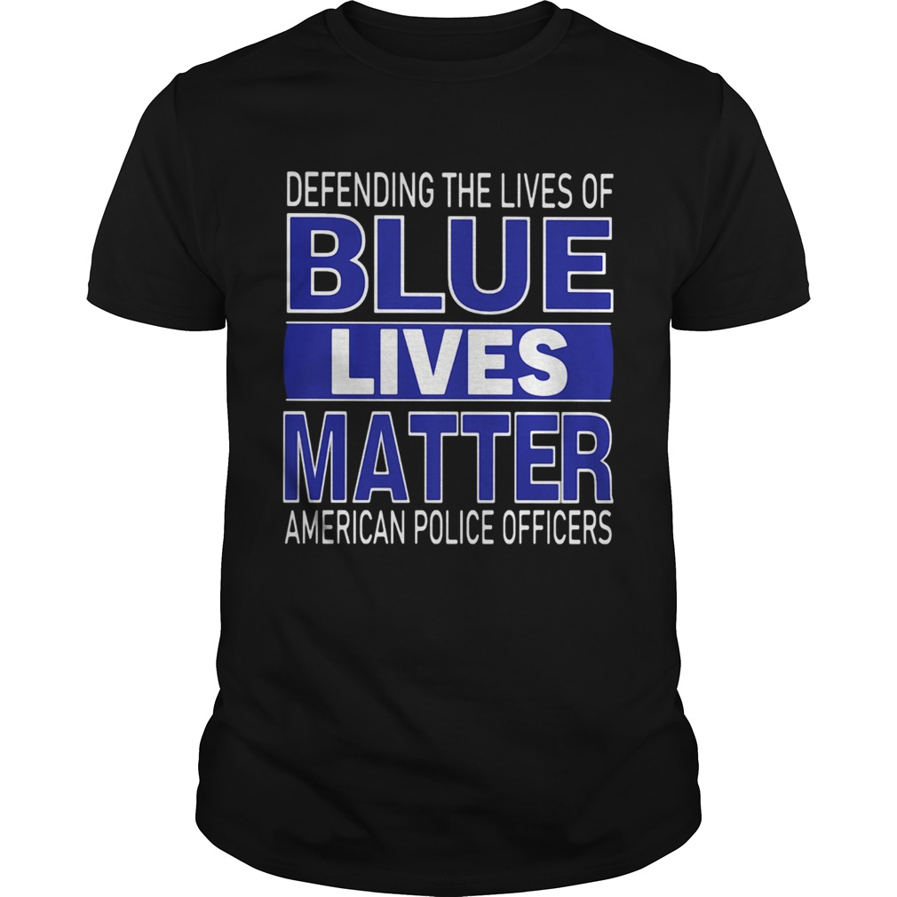 Deffnding The Lives Of Blue Lives Matter American Police Officers Unisex