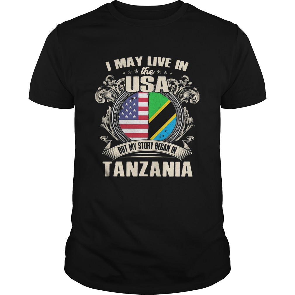 I May Live In The USA But My Story Began In Tanzania Unisex