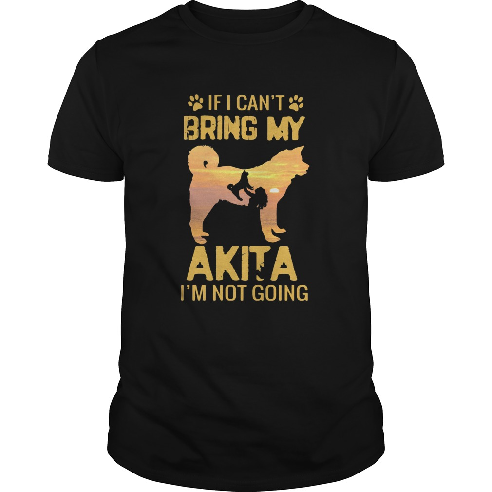 If I Cant Bring My Akita Im Not Going Dog Footprint Unisex