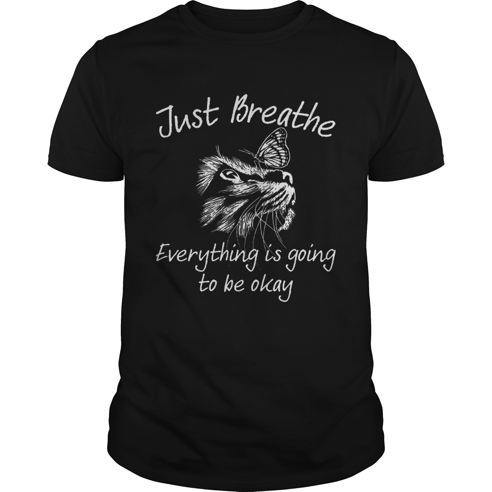 Just Breathe Everything Is Going To Be Okay Cat Unisex
