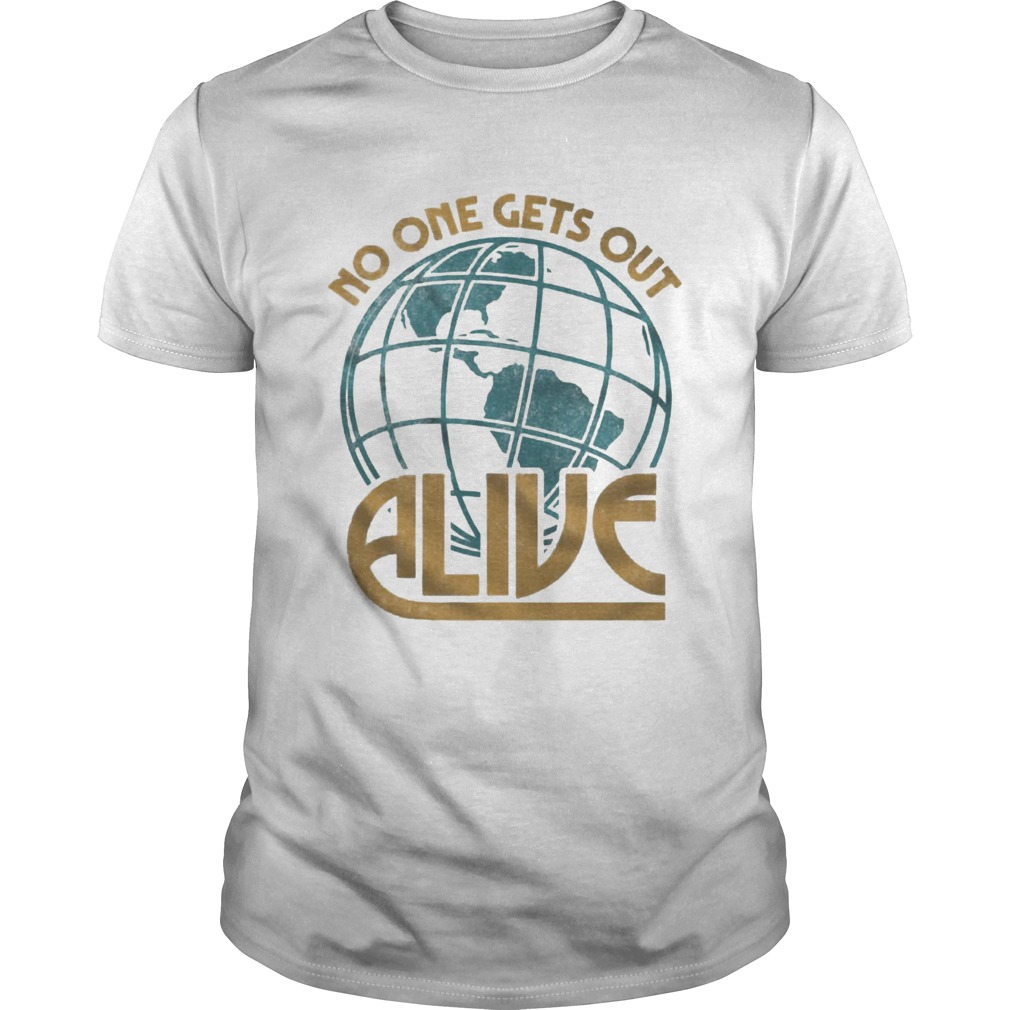 No One Gets Out Alive Earth American Unisex