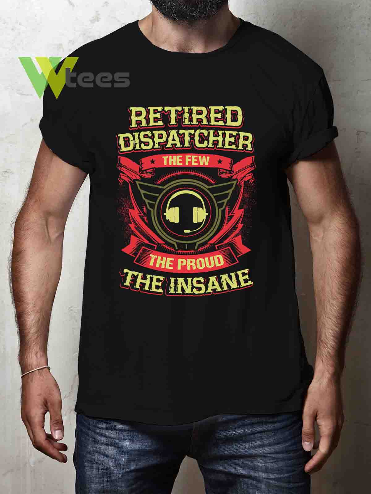 retired-dispatcher-the-few-the-proud-the-insane-T-shirt