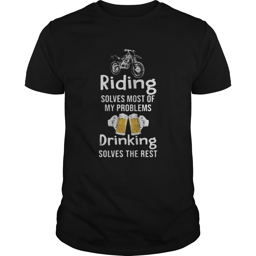 Riding Solves Most Of My Problems Drinking Solves The Rest Beer Motorcross Unisex