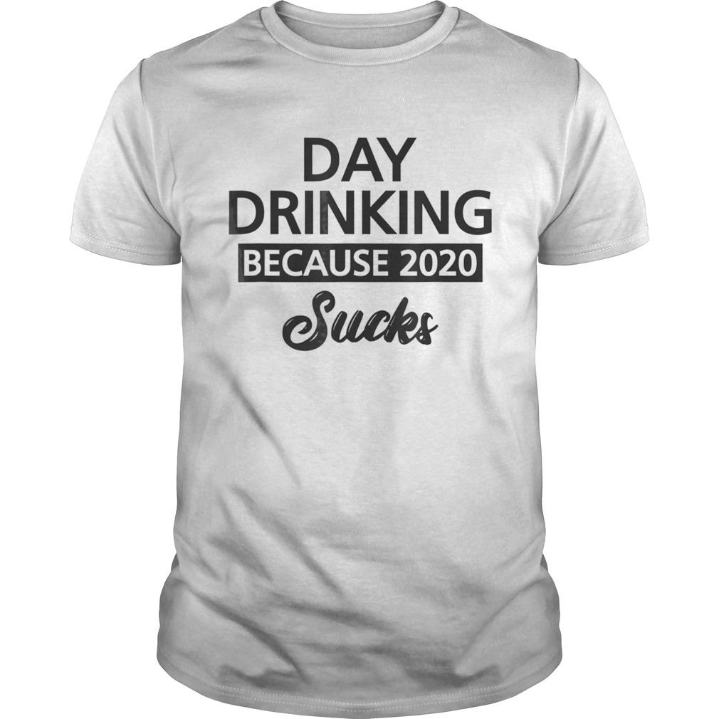 Day Drinking Because 2020 Sucks Signature Unisex