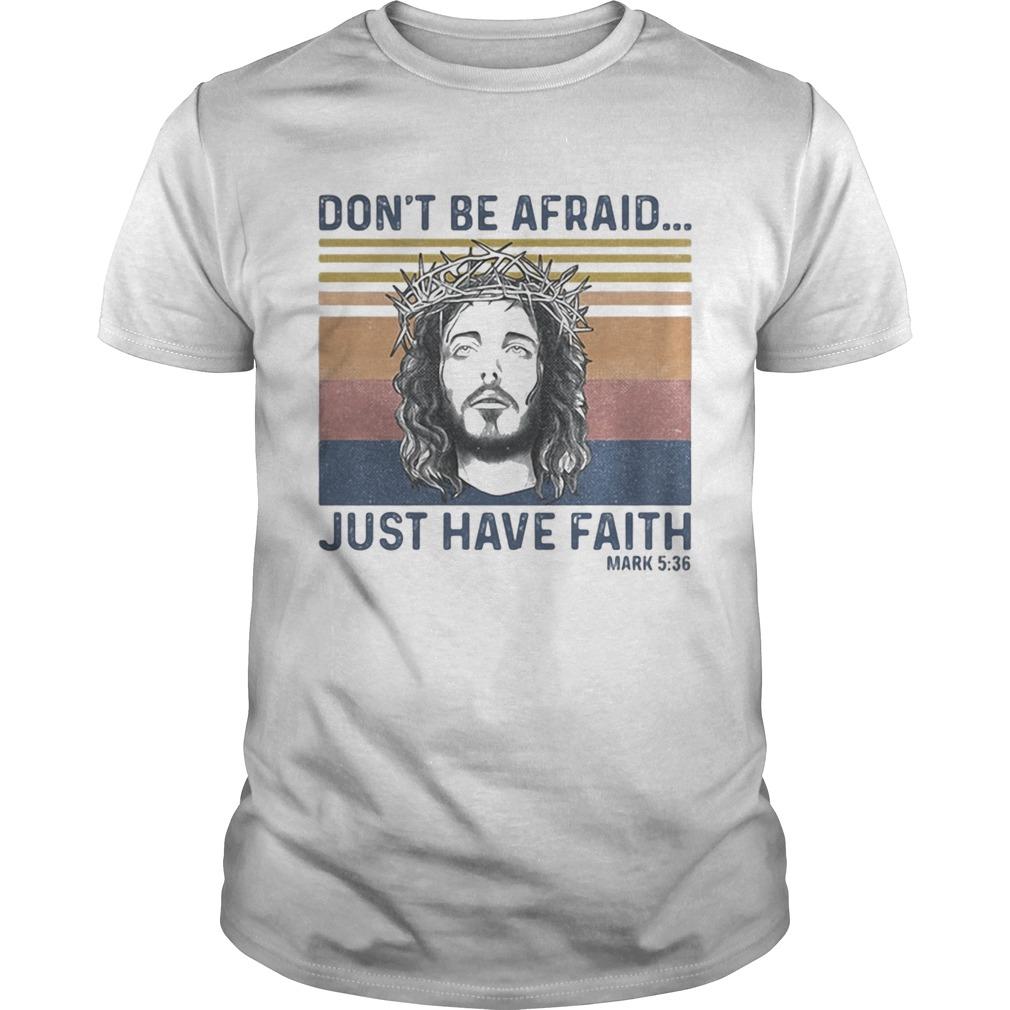 Jesus dont be afraid just have faith mark 536 vintage retro Unisex