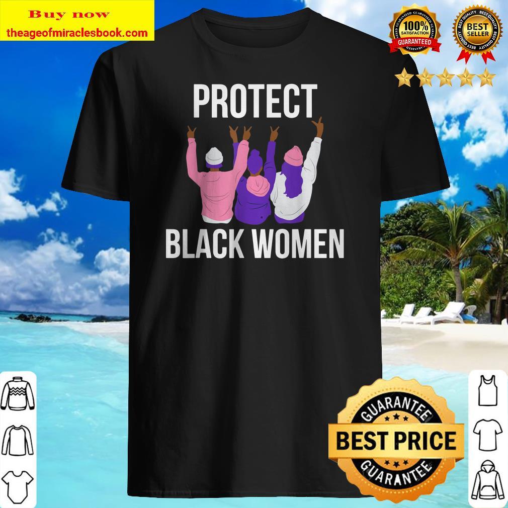 Protect Black Women. Women_s History Shirt