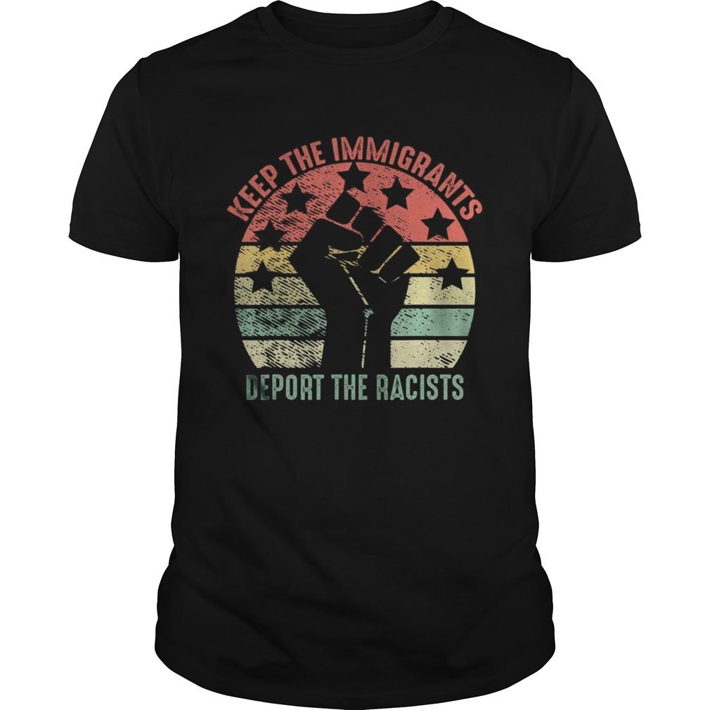 Retro Vintage Keep Immigrants Deport Racists Anti Racism TShirt Tank topRetro Vintage Keep Immigra Unisex