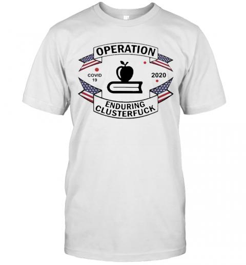 Teacher Operation Enduring Clusterfuck COVID 19 2020 T-Shirt Classic Men's T-shirt