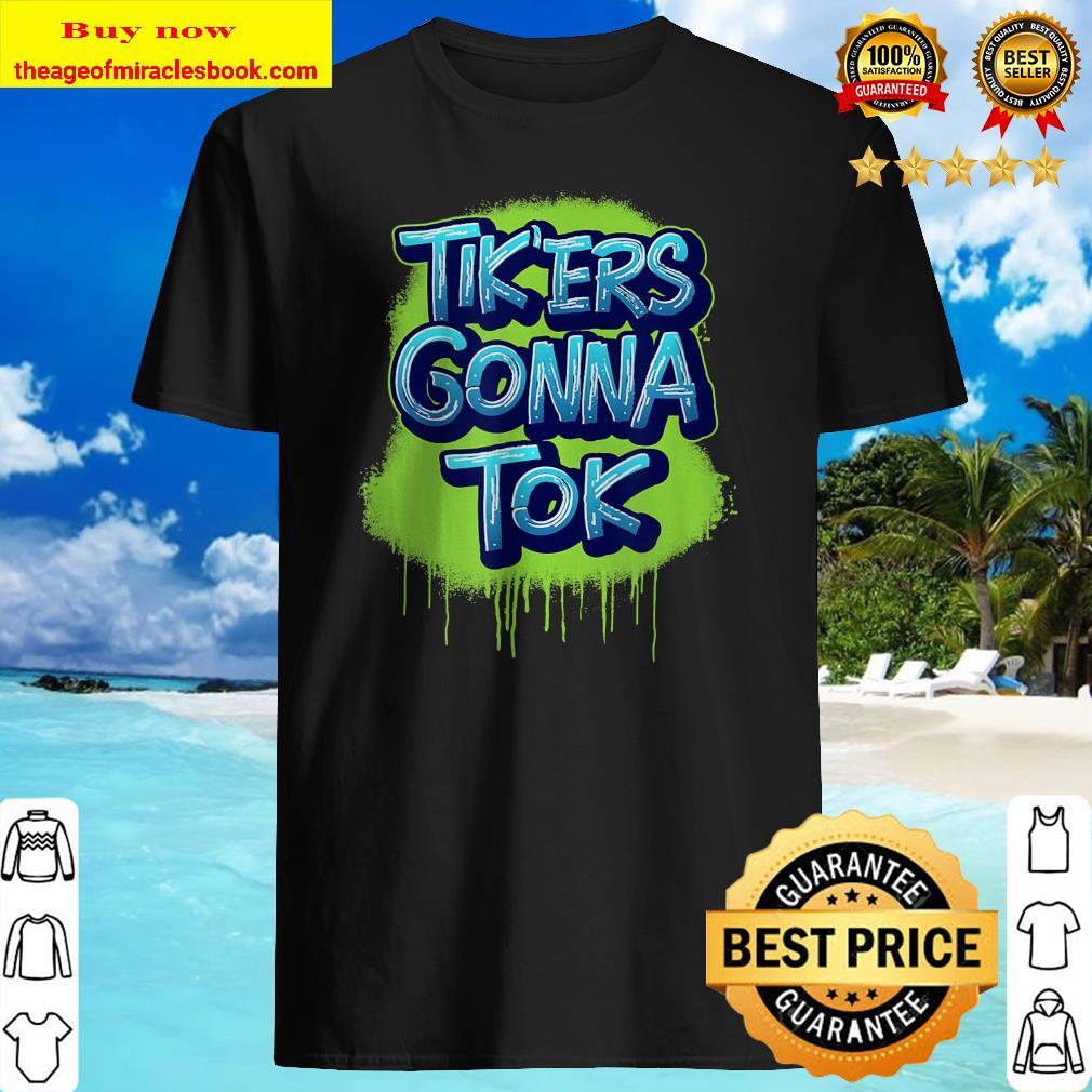 Tik_ers Gonna Tok Funny Social Meme Shirt