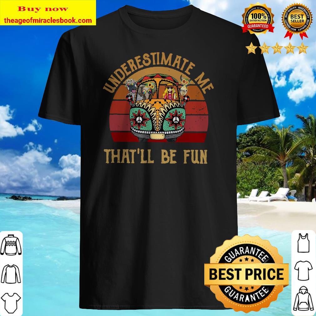 Underestimate Me That_ll Be Fun Vintage Animal Hippie Van Shirt