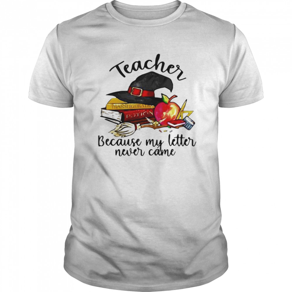 eacher Because My Letter Never Came Halloween Classic Men's T-shirt