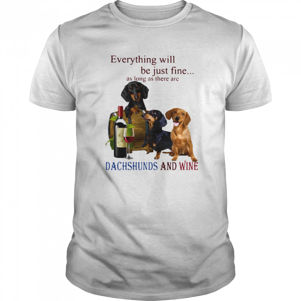 Everything Will Be Just Fine As Long As There Are Dachshunds And Wine Classic Men's T-shirt