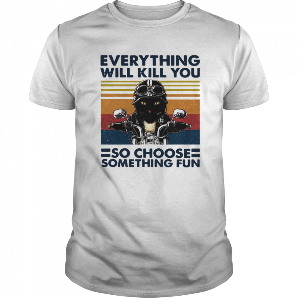 Everything Will Kill You So Choose Something Fun Biker Cat Lovers Vintage Classic Men's T-shirt